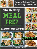 The Healthy Meal Prep Cookbook for Beginners