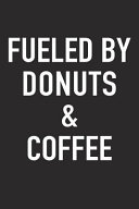 Fueled by Donuts and Coffee  A 6x9 Inch Matte Softcover Journal Notebook with 120 Blank Lined Pages and a Funny Caffeine Powered Cover Slogan