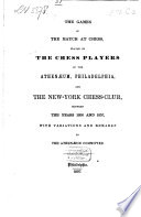 The Games of the Match at Chess Played by the Chess Players of the Athen  um  Philadelphia  and the New York Chess Club  Between the Years 1856 and 1857  Book