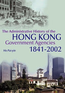 The Administrative History of the Hong Kong Government Agencies, 1841-2002