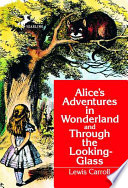 Alice's Adventures in Wonderland ; And, Through the Looking-glass