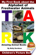 My First Book about the Alphabet of Freshwater Animals - Amazing Animal Books - Children's Picture Books
