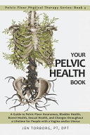 Your Pelvic Health Book  A Guide to Pelvic Floor Awareness  Bladder Health  Bowel Health  Sexual Health  and Changes Throughout Your Lifetime F