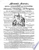 Astronomïa Accurata; or, the Royal Astronomer and Navigator. Containing new improvements in Astronomy, Chronology and Navigation, etc