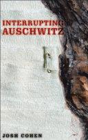 Interrupting Auschwitz [Pdf/ePub] eBook