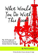 What Would You Do With This Room? My 10 Foolproof Commandments to Great Interior Design