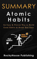 Summary: Atomic Habits an Easy & Proven Way to Build Good Habits & Break Bad Ones