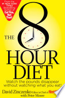 """The 8-Hour Diet: Watch the Pounds Disappear Without Watching What You Eat!"" by David Zinczenko, Peter Moore"