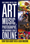 How to Market and Sell Your Art  Music  Photographs  and Handmade Crafts Online