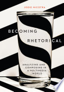 Becoming Rhetorical  Analyzing and Composing in a Multimedia World with APA 7e Updates Book PDF