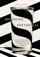 Becoming Rhetorical Analyzing And Composing In A Multimedia World PDF