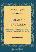 Isaiah of Jerusalem: In the Authorised English Version, with an Corrections, and Notes (Classic Reprint)