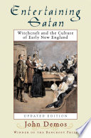 """""""Entertaining Satan: Witchcraft and the Culture of Early New England"""" by John Putnam Demos"""