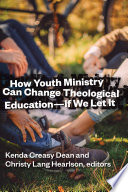 How Youth Ministry Can Change Theological Education   If We Let It Book
