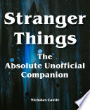 Stranger Things The Absolute Unofficial Companion