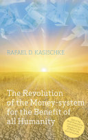The Revolution of the Money system for the Benefit of all humanity