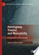 Hemingway  Trauma and Masculinity