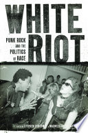 White Riot  : Punk Rock and the Politics of Race