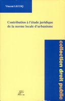 Contribution à l'étude juridique de la norme locale d'urbanisme