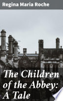 The Children of the Abbey  A Tale