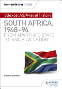 My Revision Notes: Edexcel AS/A-level History South Africa, 1948 94: from apartheid state to 'rainbow nation'