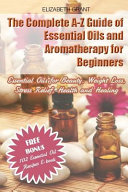 The Complete A Z Guide Of Essential Oils And Aromatherapy For Beginners Book