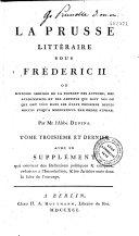 La Prusse littéraire sous Frédéric II., ou histoire abrégée de la plupart des auteurs, des académiciens et des artistes qui sont nés ou qui ont vécu dans les états prussiens depuis 1740 jusqu'à 1786. Par ordre alphabétique...