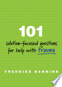 101 Solution Focused Questions for Help with Trauma Book