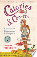 """Calories and Corsets: A history of dieting over two thousand years"" by Louise Foxcroft"