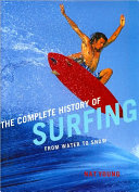The Complete History of Surfing