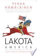 Lakota America: A New History of Indigenous Power, Pekka Hamalainen (Author)
