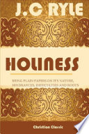 Holiness Being Plain Papers On Its Nature Hindrances Difficulties And Roots