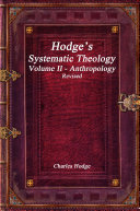 Hodge  s Systematic Theology Volume II   Anthropology Revised