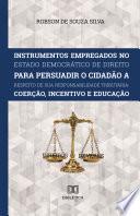 Instrumentos Empregados no Estado Democrático de Direito para persuadir o cidadão a respeito de sua responsabilidade tributária