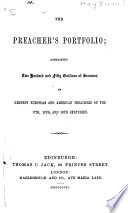 The Preacher s Portfolio  Containing Two Hundred and Fifty Sermons by Eminent European and American Preachers of the 17th  18th  and 19th Centuries