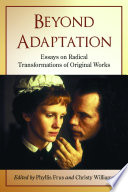 """Beyond Adaptation: Essays on Radical Transformations of Original Works"" by Phyllis Frus, Christy Williams"