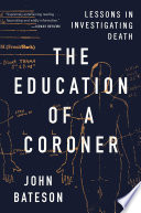 """""""The Education of a Coroner: Lessons in Investigating Death"""" by John Bateson"""