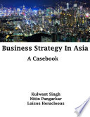 Business Strategy In Asia  A Casebook