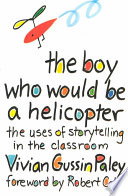 """""""The Boy Who Would Be a Helicopter"""" by Vivian Gussin PALEY"""
