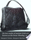 On two works of ancient Irish art  known as the breac Moedog  or shrine of st Moedog  and the Soiscel Molaise  or Gospel of st  Molaise