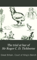 The Trial at Bar of Sir Roger C D  Tichborne  Bart