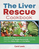 The Liver Rescue Cookbook  Liver Rescue Diet with Life changing Foods for Everyone to Lose Weight Permanently  Cure Fatty Liver  Have Better Skin