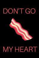 Don t Go Bacon My Heart Notebook