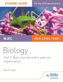 WJEC/Eduqas Biology AS/A Level Year 1 Student Guide: Basic biochemistry and cell organisation