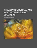 The Asiatic Journal And Monthly Miscellany Volume 10
