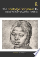 The Routledge Companion to Black Women   s Cultural Histories