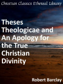 Theses Theologicae and An Apology for the True Christian Divinity