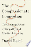 """""""The Compassionate Connection: The Healing Power of Empathy and Mindful Listening"""" by David Rakel"""