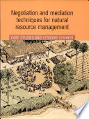 Negotiation And Mediation Techniques For Natural Resource Management Case Studies And Lessons Learned