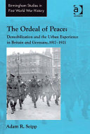 The Ordeal of Peace: Demobilization and the Urban Experience in Britain and Germany, 1917–1921